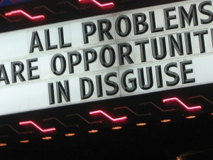 Problems are Opportunities